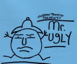 Mr. Ugly by Matthew Teardrop