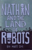 Nathan and the Land of Robots by Matt Dye
