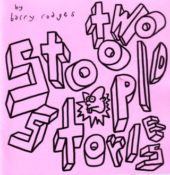 Two Stoopid Stories by Barry Rodges