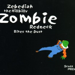 Zebediah the Redneck Zombie Bites the Dust by Scott Mills
